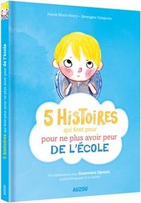 Anouk Bloch-Henry et Bérengère Delaporte - 5 histoires qui font peur pour ne plus avoir peur de l'école.
