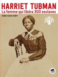 Anouk Bloch-Henry - Harriet Tubman, la femme qui libéra 300 esclaves.