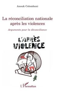 Anouk Colombani - La réconciliation nationale après les violences - Arguments pour la déconciliance.