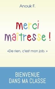 """Anouk F. - Merci maîtresse ! - """"De rien, c'est mon job""""."""