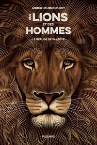 Anouk Journo-Durey - Des lions et des hommes Tome 1 : Le refuge de Valrêve.