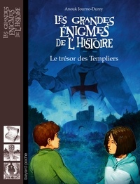 Anouk Journo-Durey - Les grandes énigmes de l'histoire  : Le trésor des Templiers.