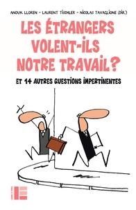 Anouk Lloren et Laurent Tischler - Les étrangers volent-ils notre travail ? - Et 14 autres questions impertinentes.