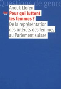 Anouk Lloren - Pour qui luttent les femmes ? - De la représentation des intérêts des femmes au Parlement suisse.