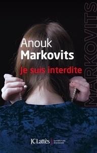 Anouk Markovits - Je suis interdite.