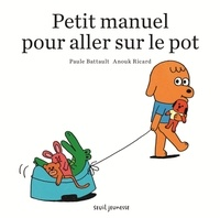 Anouk Ricard et Paule Battault - Petit manuel pour aller sur le pot.