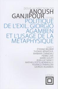 Anoush Ganjipour - Politique de l'exil - Giorgio Agamben et l'usage de la métaphysique.