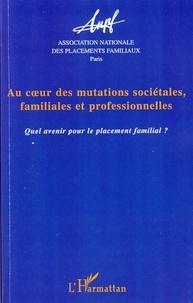 ANPF - Au coeur des mutations sociétales, familiales et professionnelles - Quel avenir pour le placement familial ?.