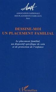 ANPF - Dessine-moi un placement familial - Le placement familial, un dispositif spécifique de soin et de protection de l'enfance ; Actes des 12e journées d'étude La Plaine Saint-Denis.