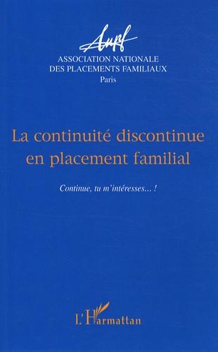 La continuité discontinue en placement familial. Continue, tu m'intéresses... ! - ANPF,Véronique Bayon,Jean-François Roche,François Bridier