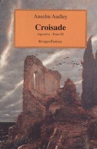 Anselm Audley - Aquasilva Tome 3 : Croisade.