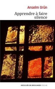 Anselm Grün - Apprendre à faire silence.