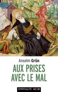 Anselm Grün - Aux prises avec le mal - Le combat contre les démons dans le monachisme des origines.