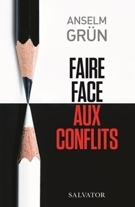 Anselm Grün - Faire face aux conflits - Supporter et résoudre les situations difficiles.