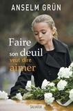 Anselm Grün - Faire son deuil veut dire aimer - Comment rester en lien avec le défunt par-delà la mort.