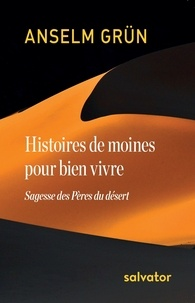 Histoires de moines pour bien vivre- Sagesse des Pères du désert - Anselm Grün  