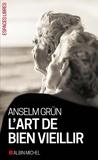Anselm Grün - L'art de bien vieillir.
