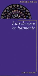Anselm Grün - L'art de vivre en harmonie.