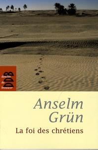 Anselm Grün - La foi des chrétiens.