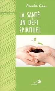 Anselm Grün - La santé, un défi spirituel.