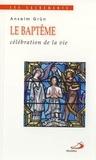 Anselm Grün - Le baptême - Célébration de la vie.