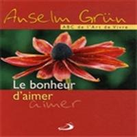 Anselm Grün - Le bonheur d'aimer.