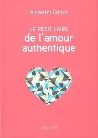 Anselm Grün - Le petit livre de l'amour authentique.