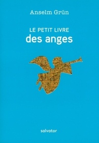 Anselm Grün - Le petit livre des anges - Des souhaits qui viennent du coeur.