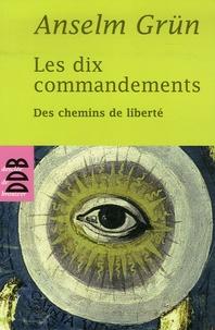 Anselm Grün - Les dix commandements - Des chemins de liberté.