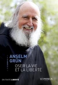Anselm Grün - Oser la vie et la liberté.