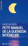 Anselm Grün - Petit manuel de la guérison intérieure.