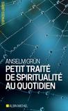 Anselm Grün - Petit traité de spiritualité au quotidien.