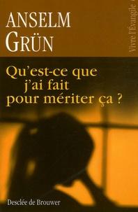 Anselm Grün - Qu'est-ce que j'ai fait pour mériter ça ? - L'insondable justice de Dieu.