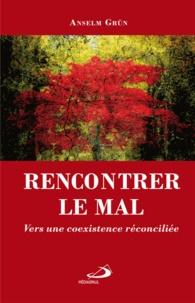 Anselm Grün - Rencontrer le mal - Vers une coexistence réconciliée.