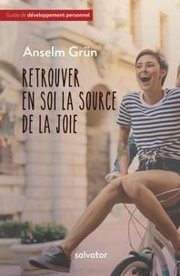 Anselm Grün - Retrouver en soi la source de la joie.