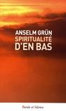 Anselm Grün - Spiritualité d'en bas.