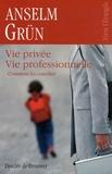Anselm Grün - Vie privée vie professionnelle - Comment les concilier.
