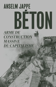 Anselm Jappe - Béton - Arme de construction massive du capitalisme.
