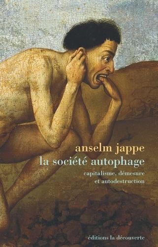 Anselm Jappe - La société autophage - Capitalisme, démesure et autodestruction.
