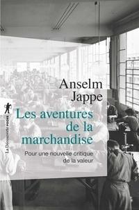Anselm Jappe - Les aventures de la marchandise - Pour une critique de la valeur.