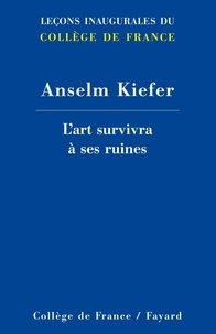 Anselm Kiefer - L'art survivra à ses ruines.