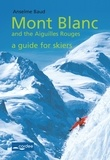 Anselme Baud - Mont Blanc and the Aiguilles Rouges - a Guide for Skiers: Complete Guide - Travel Guide.