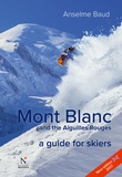 Anselme Baud - Mont Blanc and the Aiguilles Rouges - A guide for skiers.