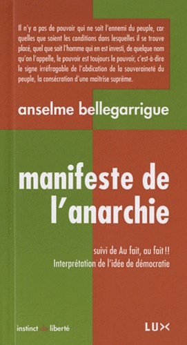 Anselme Bellegarrigue - Manifeste de l'anarchie - Suivi de Au fait, au fait !! Interprétation de l'idée de démocratie.