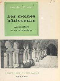 Anselme Dimier et  Collectif - Les moines bâtisseurs - Architecture et vie monastique.