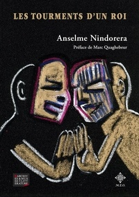 Anselme Nindorera - Les tourments d'un roi.