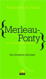 Merleau-Ponty ou la philosophie incarnée- Une réception africaine - Anselme Paluku Tsongo  