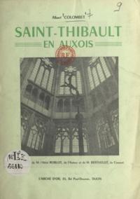 Anselme Rousselet et Albert Colombet - Saint-Thibault en Auxois - L'église et ses ouvres d'art.