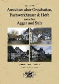 Ansichten alter Ortschaften, Fachwerkhäuser & Höfe zwischen Agger & Sülz - Bildband mit aktueller Fotos - Erläuterungen zur Geschichte.