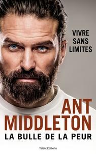 Ant Middleton - La bulle de la peur - Vivre sans limites.